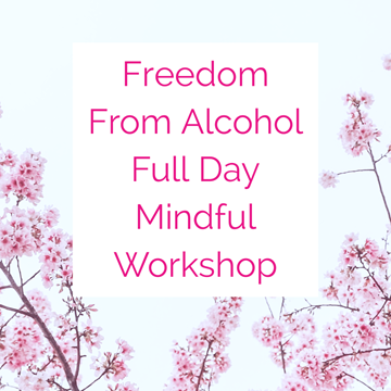 Freedom From Alcohol - Full Day Online Mindful Workshop